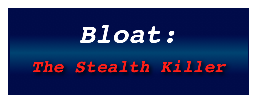 Bloat: The Stealth Killer