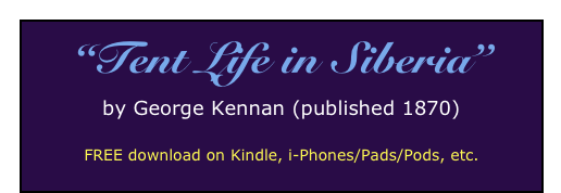 """Tent Life in Siberia"" by George Kennan (published 1870)  FREE download on Kindle, i-Phones/Pads/Pods, etc."